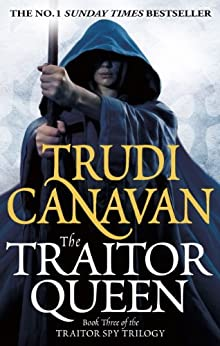 The Traitor Queen: Book 3 of the Traitor Spy (Traitor Spy Trilogy) by [Canavan, Trudi]