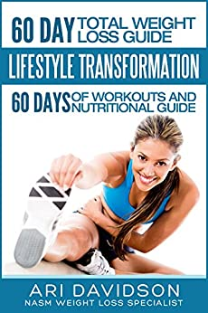 60 Day Total Weight Loss Guide: LifeStyle Transformation: 60 Days of Workouts and Nutritional Guide by [Davidson, Ari]