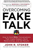 Overcoming Fake Talk: How to Hold REAL Conversations that Create Respect Build Relationships and Get Results【洋書】 [並行輸入品]