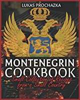 Montenegrin Cookbook: Small Collection of Recipes from a Small Country