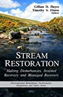 Stream Restoration: Halting Disturbances, Assisted Recovery and Managed Recovery (Environmental Remediation Technologies, Regulations and Safety)