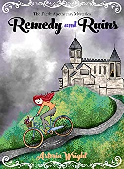 Remedy and Ruins (The Faerie Apothecary Mysteries Book 2) by [Wright, Astoria]