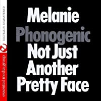 Phonogenic Not Just Another Pretty Face (Digitally Remastered) by Melanie (2013-06-19)
