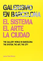 Gallery World in Barcelona: The System, the Art, the City