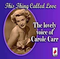 This Thing Called Love [ORIGINAL RECORDINGS REMASTERED] by Carole Carr (2013-05-03)