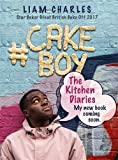 Cake Boy: The Kitchen Diaries: Recipes to delight and devour from Great British Bake Off Star Liam Charles