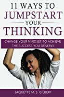11 Ways to Jumpstart Your Thinking: Change Your Mindset to Achieve the Success You Deserve
