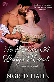 To Seduce a Lady's Heart (The Landon Sisters) by [Hahn, Ingrid]