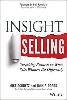 Insight Selling: Surprising Research on What Sales Winners Do Differently by [Schultz, Mike, Doerr, John E.]