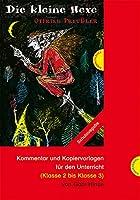 Otfried Preussler: Die kleine Hexe. Unterrichtsmaterialien: Kommentar und Kopiervorlagen fuer den Unterricht. (Klasse 2 bis Klasse 3)