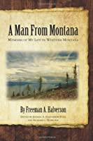 A Man From Montana: Memoirs of My Life in Western Montana