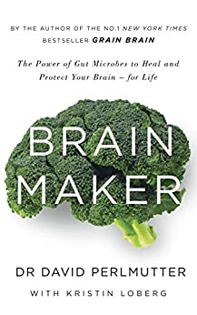 Brain Maker: The Power of Gut Microbes to Heal and Protect Your Brain - for Life by [Perlmutter, David]