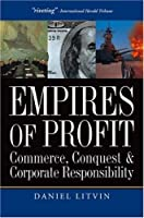 Empires of Profit: Commerce, Conquest and Corporate Responsibility