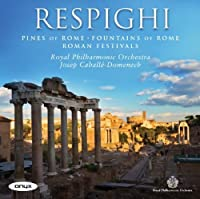 Respighi: Pines of Rome, Fountains of Rome, Roman Festivals by Royal Philharmonic Orchestra (2011-08-09)