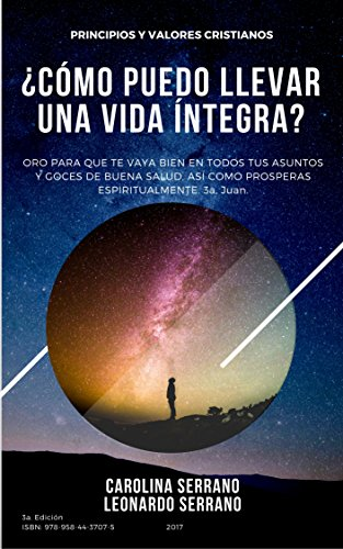¿CÓMO PUEDO LLEVAR UNA VIDA ÍNTEGRA?: PRINCIPIOS Y VALORES CRISTIANOS. (ISBN: 978-958-44-3707-5) (Spanish Edition)