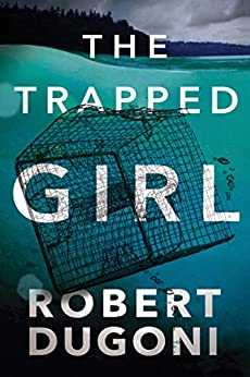 The Trapped Girl (Tracy Crosswhite Book 4) by [Dugoni, Robert]