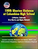 1999: Wanton Violence at Columbine High School - Littleton, Colorado, Eric Harris and Dylan Klebold, Lessons Learned, Diversion and Attack, SWAT, Law Enforcement ... Ordnance Disposal (English Edition)