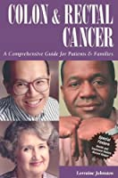 Colon and Rectal Cancer: A Comprehensive Guide for Patients & Families (Patient Centered Guides)