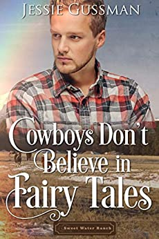 Cowboys Don't Believe in Fairy Tales (Sweet Water Ranch Billionaire Cowboys Book 6) by [Gussman, Jessie]