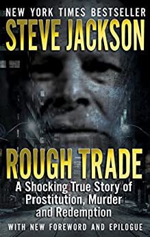 [Jackson, Steve]のRough Trade: A Shocking True Story of Prostitution, Murder and Redemption (English Edition)