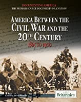America Between the Civil War and the 20th Century: 1865 to 1900 (Documenting America: The Primary Source Documents of a Nation)