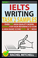 Ielts Writing Task 2 Samples: Over 45 High-Quality Model Essays for Your Reference to Gain a High Band Score 8.0+ In 1 Week (Book 1)