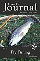 Fly Fishing: Fennel's Journal No. 5