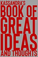 Kassandra's Book of Great Ideas and Thoughts: 150 Page Dotted Grid and individually numbered page Notebook with Colour Softcover design. Book format:  6 x 9 in