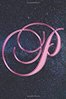P Journal: A Monogrammed P Initial Capital Letter Notebook For Writing And Notes: Great Personalized Gift For All First, Middle, Or Last Names (Pink Gold Galaxy Constellation Astronomy Stars Sky Print)