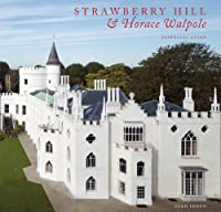 Strawberry Hill & Horace Walpole: Essential Guide