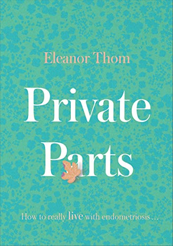 Private Parts: How To Really Live With Endometriosis (English Edition)