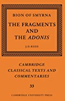 Bion of Smyrna: The Fragments and the Adonis (Cambridge Classical Texts and Commentaries)