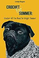 Crochet for Summer: Crochet All You Need for Bright Summer: (Summer Crochet Projects)