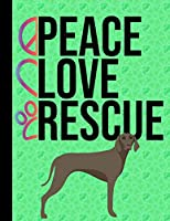 Peace Love Rescue: 2020 Weekly Planner Organizer Dated Schedule Calendar Notebook And ToDo List Tracker Weimaraner Shelter Dog Green Cover