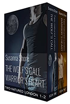 Two-Natured London, Boxed Set One: The Wolf's Call/Warrior's Heart by [Shore, Susanna]
