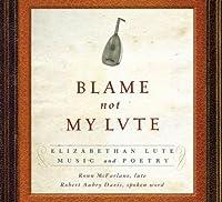 Blame Not My Lute (Bonny Sweet Boy/ Blame Not My Lute/ Kemps Jig) by Ronn McFarlane (2010-02-23)