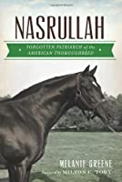 Nasrullah: Forgotten Patriarch of the American Thoroughbred (Sports History)