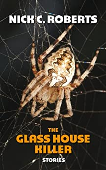 The Glass House Killer, Stories by [Roberts, Nick C.]