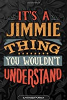 It's A Jimmie Thing You Wouldn't Understand: Jimmie Name Planner With Notebook Journal Calendar Personal Goals Password Manager & Much More, Perfect Gift For Jimmie