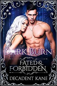 Dark Burn (Fated & Forbidden Book 4) by [Kane, Decadent]