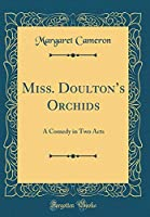 Miss. Doulton's Orchids: A Comedy in Two Acts (Classic Reprint)
