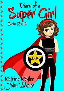 Diary of a Super Girl - Books 13 and 14: Books for Girls by [Kahler, Katrina, Zakour, John]