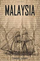 Malaysia Travel Diary: Travel and vacation diary for Malaysia. A logbook with important pre-made pages and many free sites for your travel memories. For a present, notebook or as a parting gift