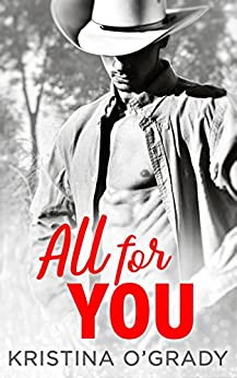 All For You: A steamy second chance romance (The Copeland Ranch Trilogy, Book 3) by [O'Grady, Kristina]