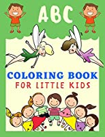 ABC Coloring Book FOR LITTLE KIDS: Best Coloring Book for Toddler, Preschool and Kids Ages 2-5 to Learn and Practice the Alphabet Letters