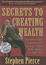 Secrets to Creative Wealth: Learn How to Create Outrageous Wealth