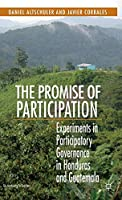 The Promise of Participation: Experiments in Participatory Governance in Honduras and Guatemala (St Antony's Series)