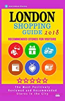 London Shopping Guide 2018: Best Rated Stores in London, England - Stores Recommended for Visitors, (Shopping Guide 2018)