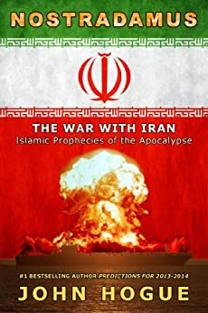 Nostradamus: The War with Iran (Islamic Prophecies of the Apocalypse) by [Hogue, John]