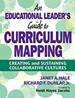 An Educational Leader's Guide to Curriculum Mapping: Creating and Sustaining Collaborative Cultures (NULL)